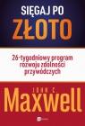 Sięgaj po złoto 26-tygodniowy program rozwoju zdolności przywódczych Maxwell John C.