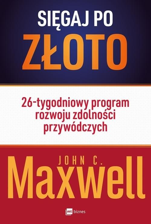 Sięgaj po złoto Maxwell John C.
