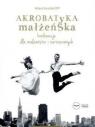 Akrobatyka małżeńska + CD w.2017
