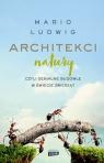 Architekci natury Mario  Ludwig