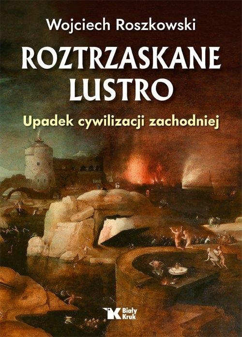 Roztrzaskane lustro. Roszkowski Wojciech