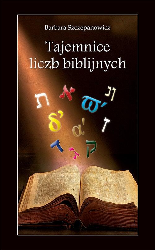 Tajemnice liczb biblijnych Szczepanowicz Barbara