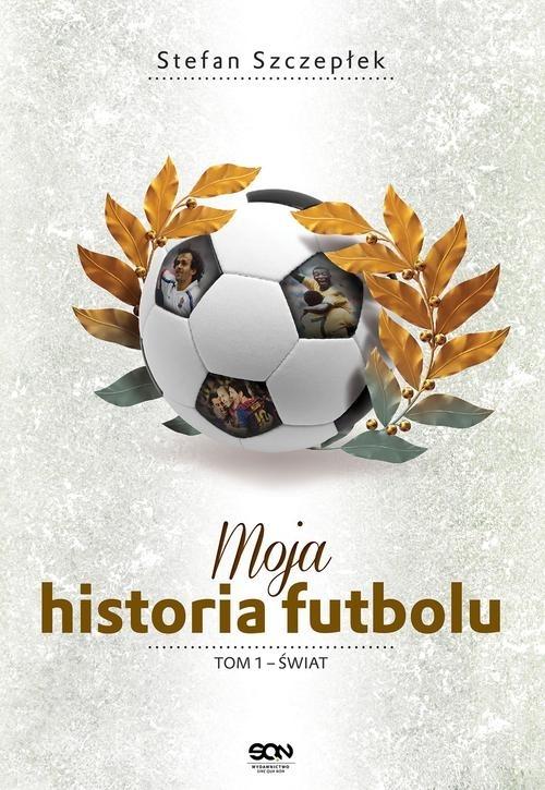 Moja historia futbolu Tom 1 Świat Szczepłek Stefan