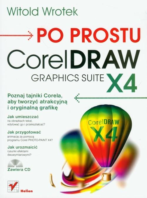 Po prostu CorelDraw Graphics Suite X4 z płytą CD Wrotek Witold