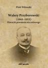 Walery Przyborowski (1845-1913). Historyk powstania styczniowego