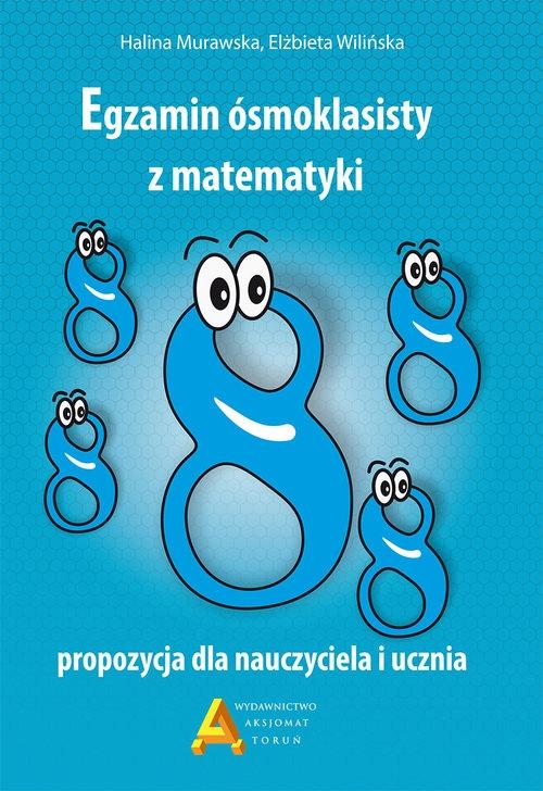 Egzamin ośmioklasisty z matematyki propozycja dla nauczyciela i ucznia (Uszkodzona okładka) Murawska Halina, Wilińska  Elżbieta