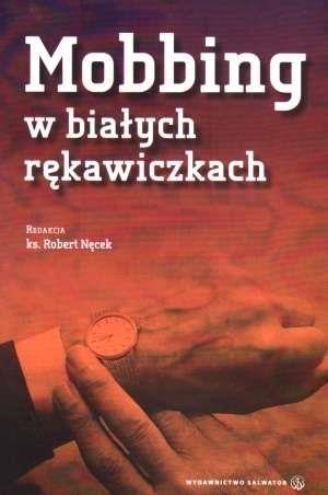 Mobbing w białych rękawiczkach ks. Robert Nęcek (redakcja)