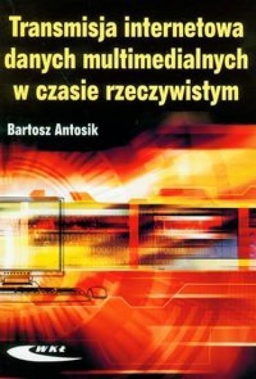 Transmisja internetowa danych multimedialnych w czasie rzeczywistym Antosik Bartosz