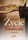 Życie i Eucharystia. Medytacje Józef Augustyn SJ