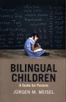 Bilingual Children A Guide for Parents Meisel Jurgen M.