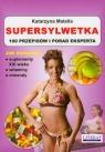 Supersylwetka 100 przepisów i porad eksperta