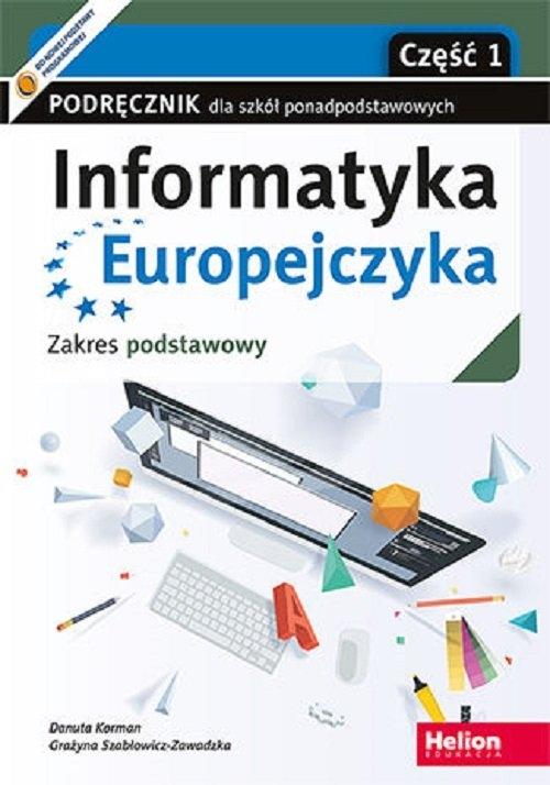 Informatyka Europejczyka. Podręcznik cz1 dla szkół ponadpodstawowych. Zakres podstawowy. Część 1 Danuta Korman, Grażyna Szabłowicz-Zawadzka