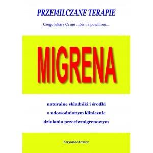 Przemilczane terapie. Migrena. ANWICZ KRZYSZTOF