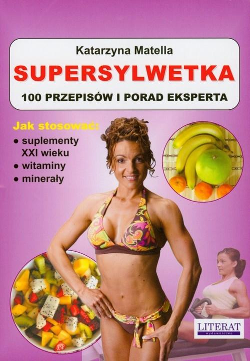 Supersylwetka 100 przepisów i porad eksperta Matella Katarzyna