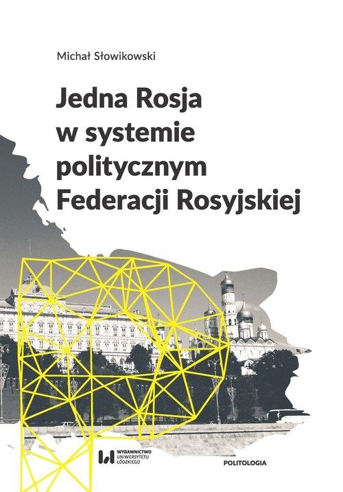 Jedna Rosja w systemie politycznym Federacji Rosyjskiej Słowikowski Michał