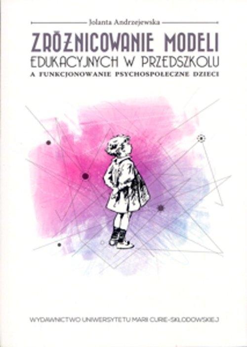 Zróżnicowanie modeli edukacyjnych w przedszkolu a funkcjonowanie psychospołeczne dzieci Andrzejewska Jolanta