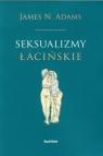 Seksualizmy łacińskie Adams James N.