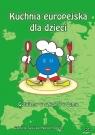 Kuchnia europejska dla dzieci Gotujemy w szkole i w domu