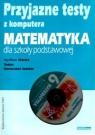 Przyjazne testy z komputera 6 Matematyka Szkoła podstawowa Kraszewska Agnieszka
