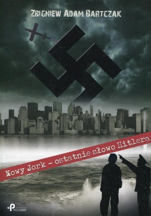 Nowy Jork - ostatnie słowo Hitlera Bartczak Zbigniew Adam