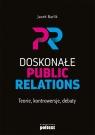 Doskonałe Public Relations Teorie, kontrowersje, debaty Barlik Jacek