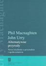 Alternatywne przyrody Nowe myślenie o przyrodzie i społeczeństwie Macnaghten Phil, Urry John