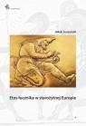 Etos łucznika w starożytnej Europie Juszyński Jakub