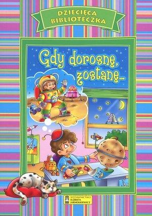 Gdy dorosnę zostanę... Dziecięca Biblioteczka praca zbiorowa