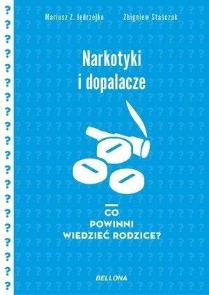 Narkotyki i dopalacze. Co powinni wiedzieć rodzice Mariusz Z. Jędrzejko, Zbogniew Staśczak