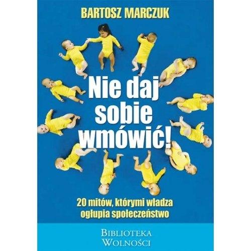 Nie daj sobie wmówić Marczuk Bartosz