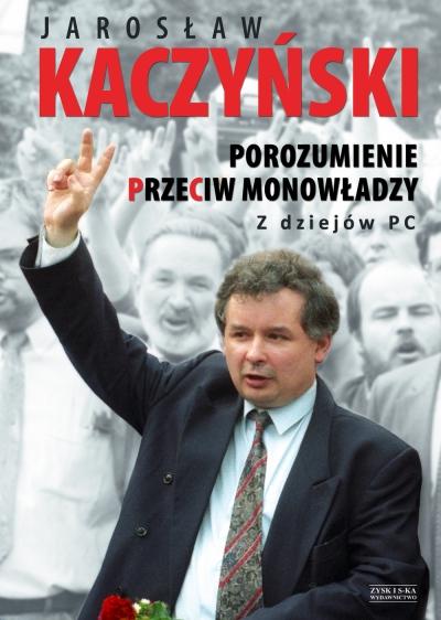 Porozumienie przeciw monowładzy Z dziejów PC Kaczyński Jarosław