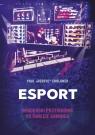 Esport. Insiderski przewodnik po świecie gamingu Chaloner Paul