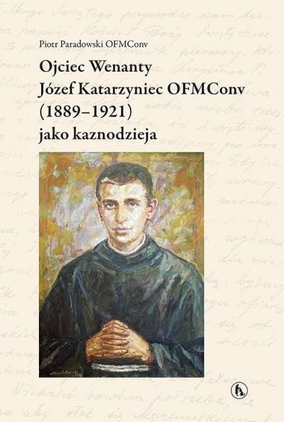 Ojciec Wenanty Józef Katarzyniec OFMConv (1889-1921) jako kaznodzieja Piotr Paradowski, OFMConv