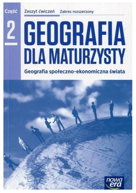 Geografia dla maturzysty 2. Zeszyt ćwiczeń - Szkoły ponadgimnazjalne Kop Jadwiga, Kucharska Maria, Szkurłat Elżbieta