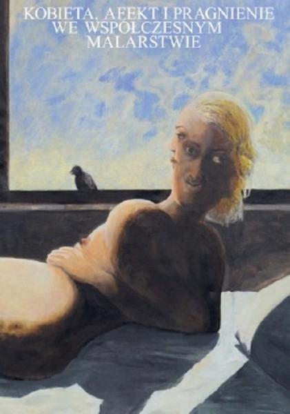 Kobieta, afekt i pragnienie we współczesnym malarstwie Praca zbiorowa
