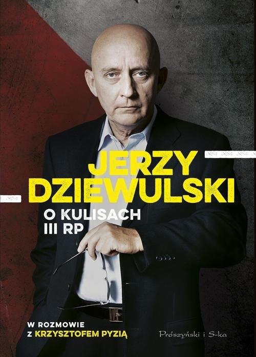 Jerzy Dziewulski o kulisach III RP Dziewulski Jerzy, Pyzia Krzysztof