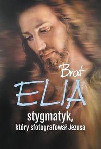 Brat Elia Stygmatyk który sfotografował Jezusa Wielek Marta