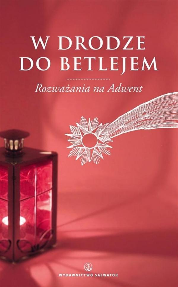W drodze do Betlejem. Rozważania na Adwent Dawid Czaicki (red.)