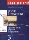 Zdam maturę 3 Język francuski Egzamin ustny Poziom rozszerzony Wieczorek-Szymańska Joanna