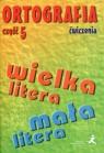 Ortografia Ćwiczenia Część 5 Pisownia wyrazów wielką i małą literą