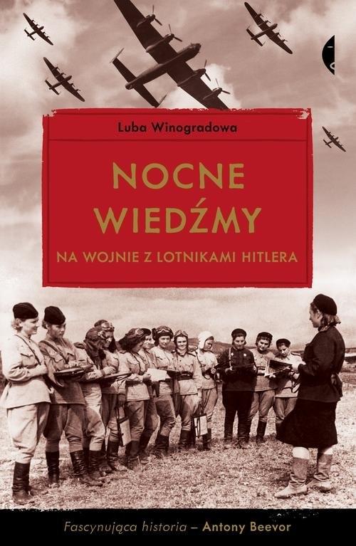 Nocne wiedźmy na wojnie z lotnikami Hitlera Winogradowa Luba