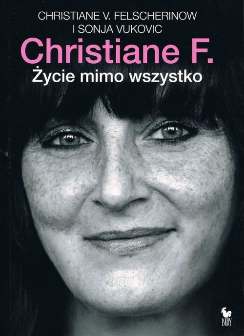 Christiane F. Życie mimo wszystko Felscherinow Christiane V.,  Vukovic Sonja