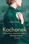 Kochanek Nieznany romans Marii Skłodowskiej-Curie Frain Irine
