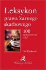 Leksykon prawa karnego skarbowego 100 podstawowych pojęć Włodkowski Olaf