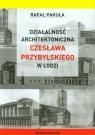 Działalność architektoniczna Czesława Przybylskiego w Łodzi