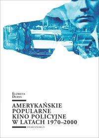 Amerykańskie popularne kino policyjne 1970-2000 Durys Elżbieta