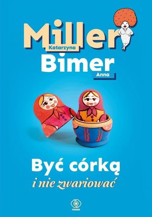 Być córką i nie zwariować Miller Katarzyna, Bimer Anna