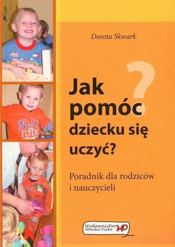 Jak pomóc dziecku się uczyć? Skwark Dorota