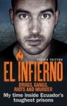 El Infierno Drugs Gangs Riots and MurderMy time inside Ecuador's toughest Tritton Pieter