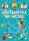 Matematyka na medal 7 lat Zbiór zadań matematycznych